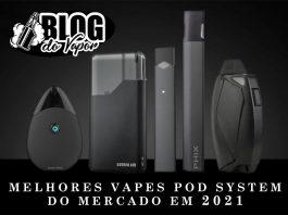 Melhores vapes pod system do mercado em 2021